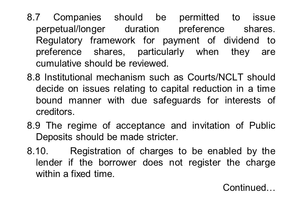 8.7 Companies should be permitted to issue perpetual/longer duration preference shares. Regulatory framework for payment of dividend to preference shares, particularly when they are cumulative should be reviewed.