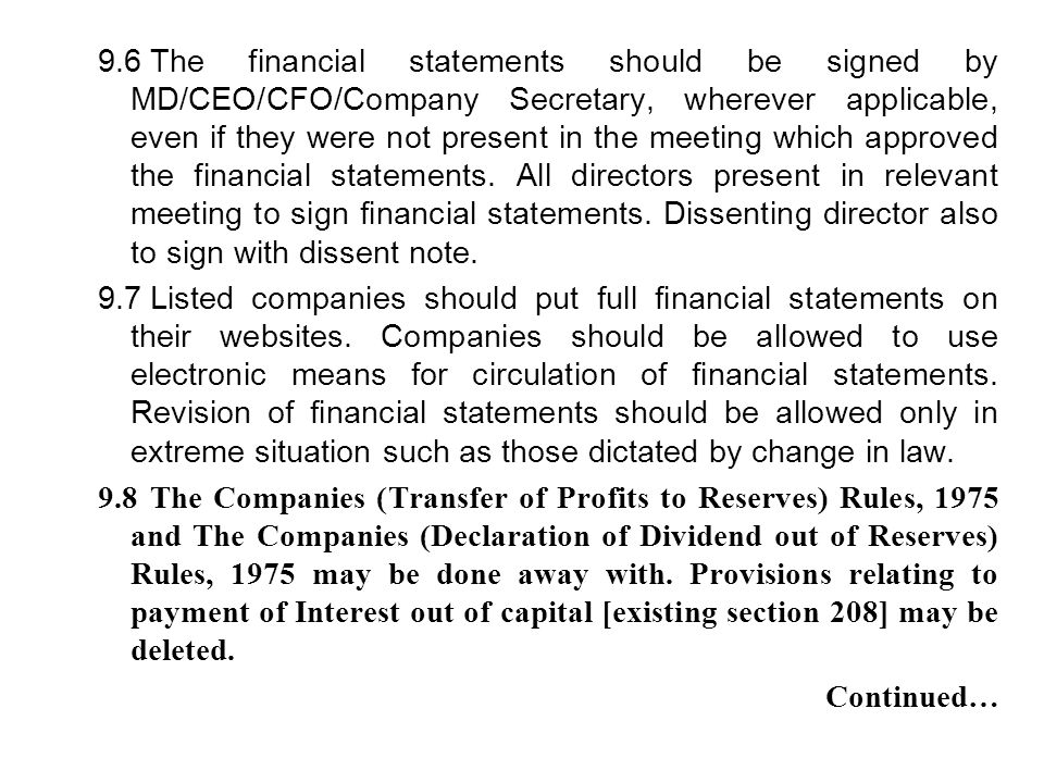 9.6 The financial statements should be signed by MD/CEO/CFO/Company Secretary, wherever applicable, even if they were not present in the meeting which approved the financial statements. All directors present in relevant meeting to sign financial statements. Dissenting director also to sign with dissent note.