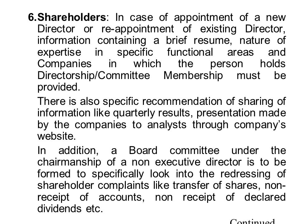 6. Shareholders: In case of appointment of a new Director or re-appointment of existing Director, information containing a brief resume, nature of expertise in specific functional areas and Companies in which the person holds Directorship/Committee Membership must be provided.