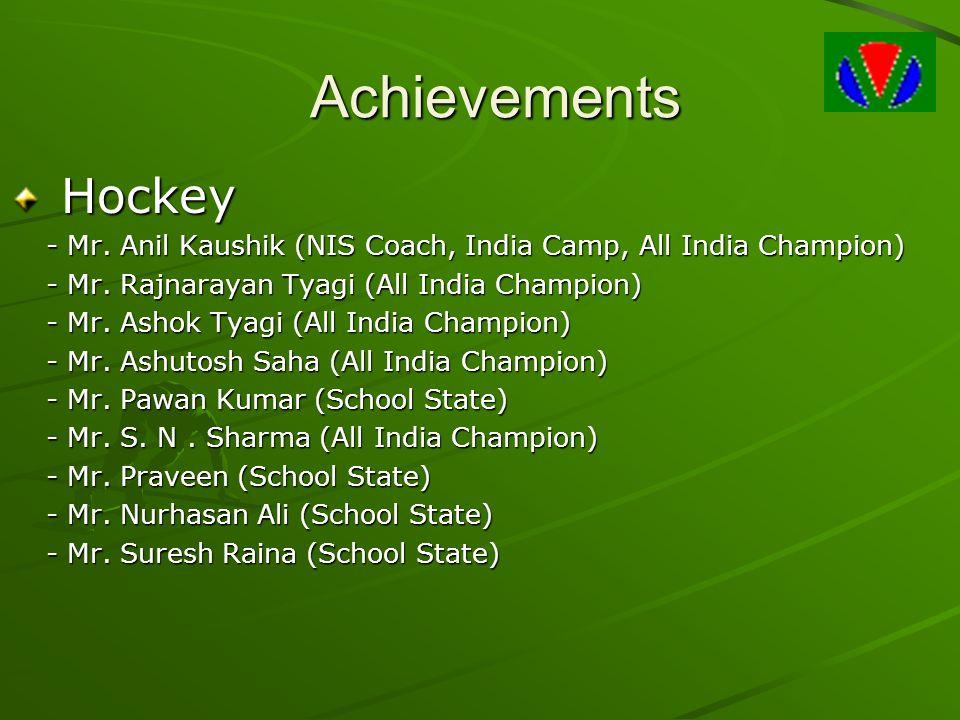 Achievements Hockey. - Mr. Anil Kaushik (NIS Coach, India Camp, All India Champion) - Mr. Rajnarayan Tyagi (All India Champion)