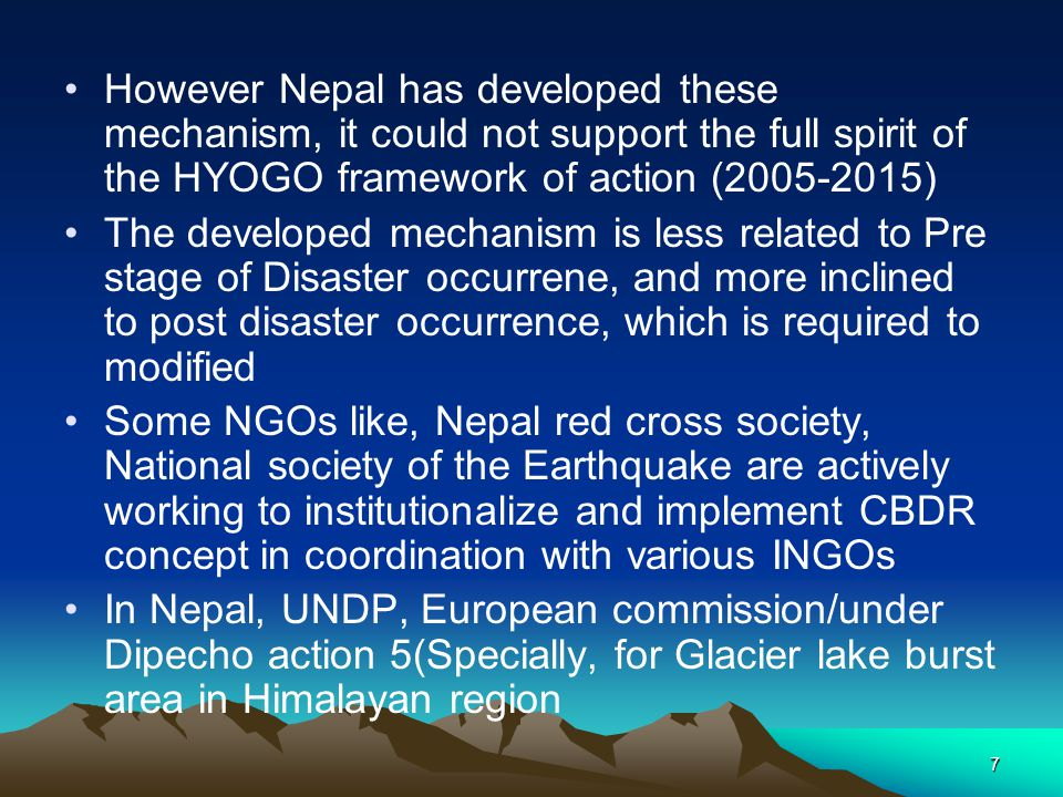 However Nepal has developed these mechanism, it could not support the full spirit of the HYOGO framework of action (2005-2015)