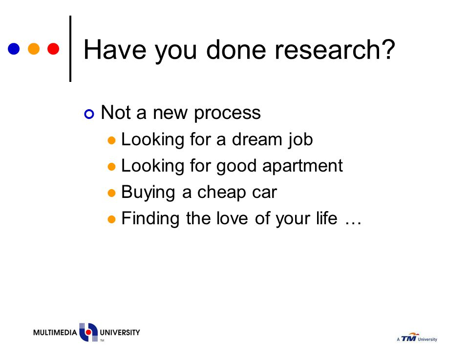 Have you done research Not a new process Looking for a dream job