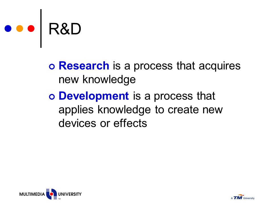 R&D Research is a process that acquires new knowledge