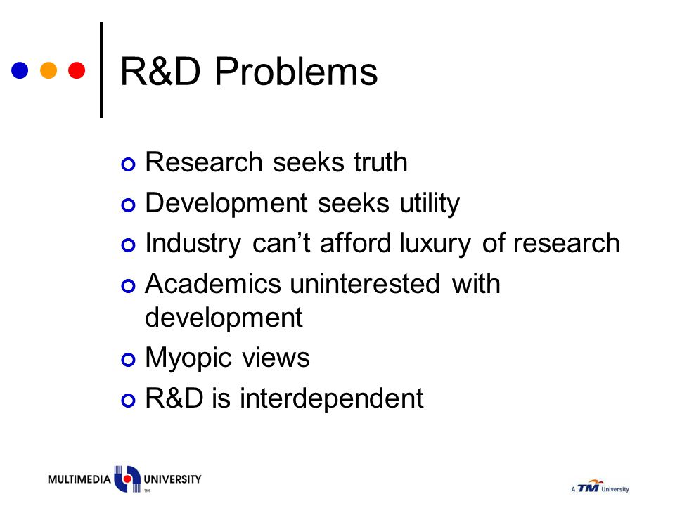 R&D Problems Research seeks truth Development seeks utility