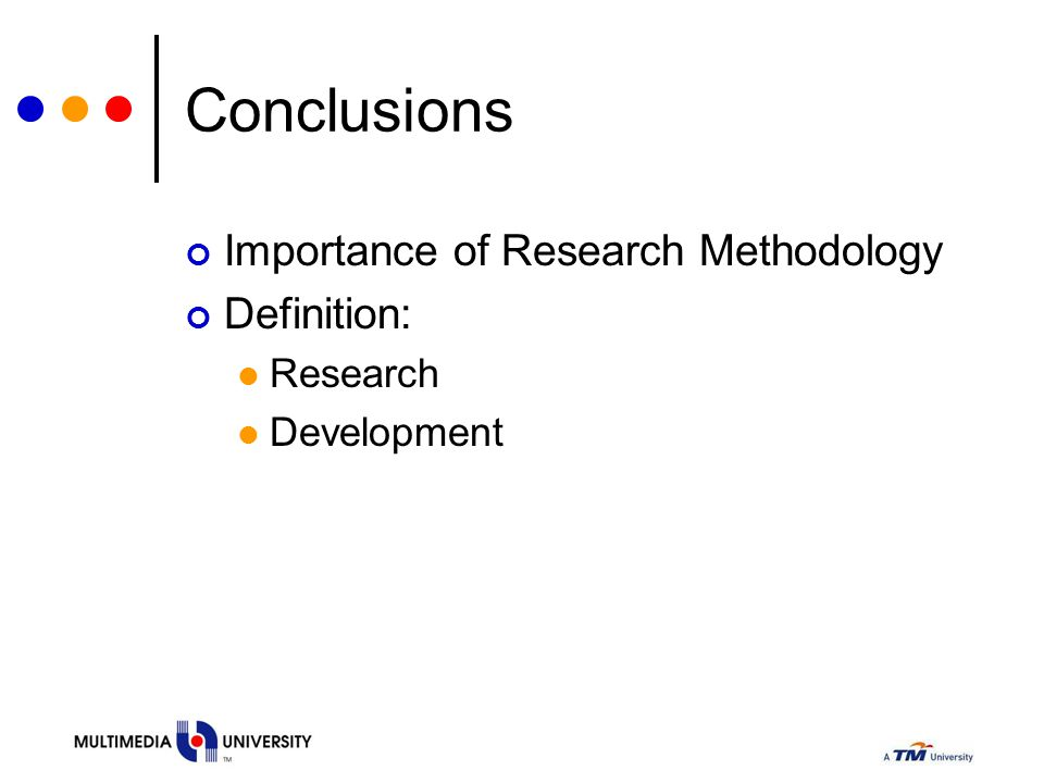 Conclusions Importance of Research Methodology Definition: Research