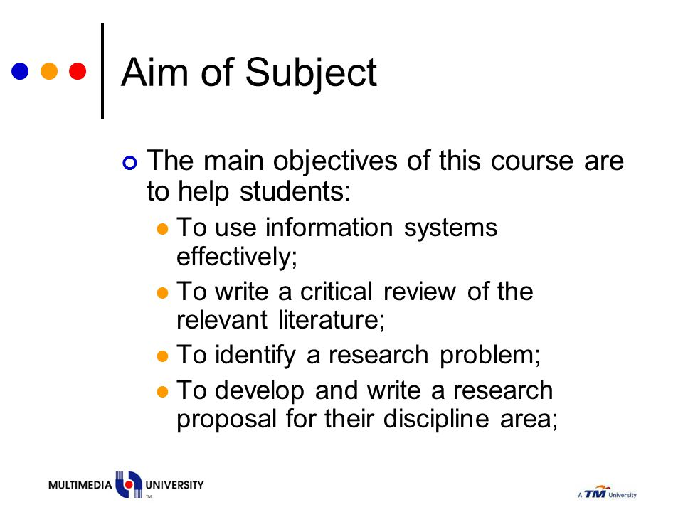 Aim of Subject The main objectives of this course are to help students: To use information systems effectively;
