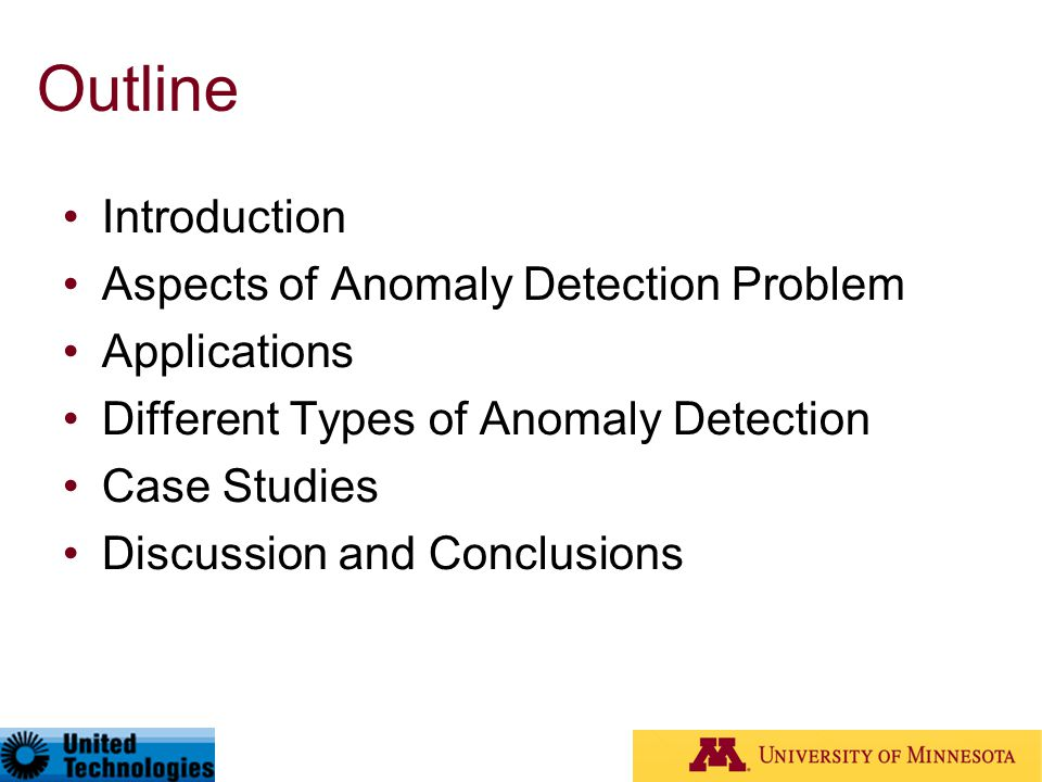 Outline Introduction Aspects of Anomaly Detection Problem Applications