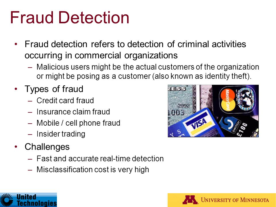 Fraud Detection Fraud detection refers to detection of criminal activities occurring in commercial organizations.