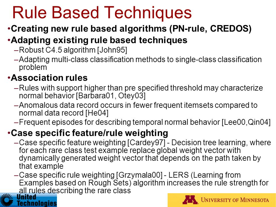 Rule Based Techniques Creating new rule based algorithms (PN-rule, CREDOS)‏ Adapting existing rule based techniques.