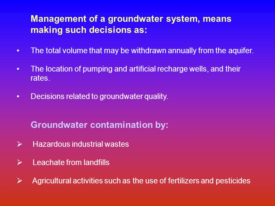 Management of a groundwater system, means making such decisions as: