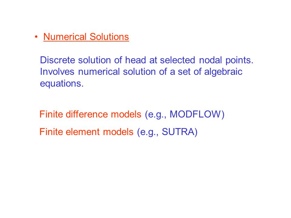 Numerical Solutions Discrete solution of head at selected nodal points. Involves numerical solution of a set of algebraic.