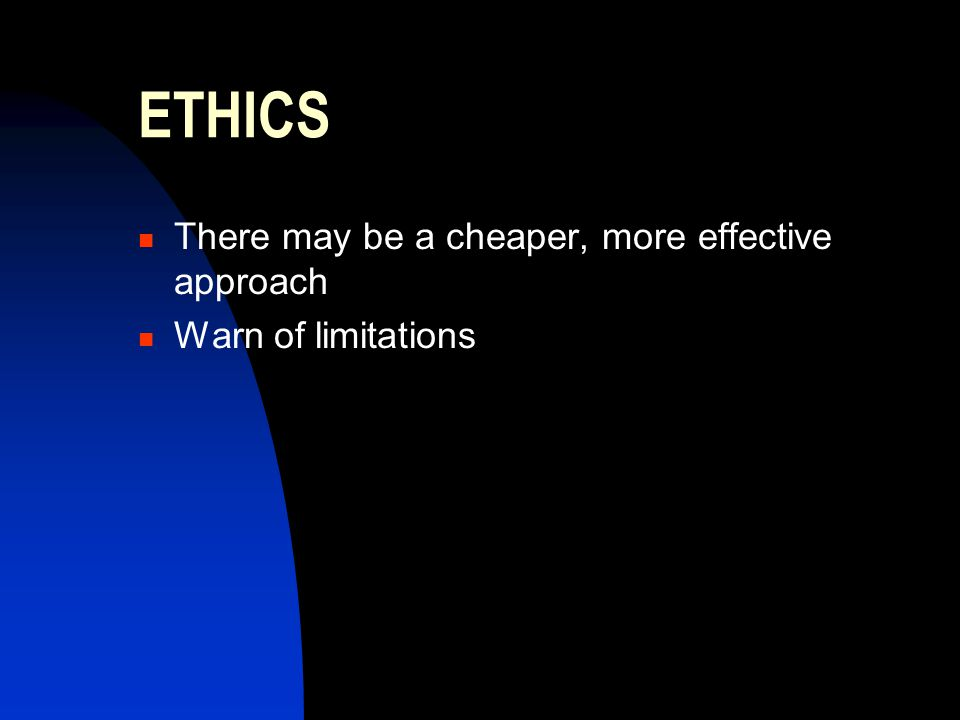 ETHICS There may be a cheaper, more effective approach