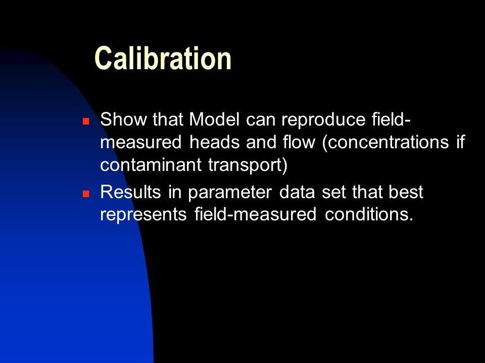 Calibration Show that Model can reproduce field-measured heads and flow (concentrations if contaminant transport)