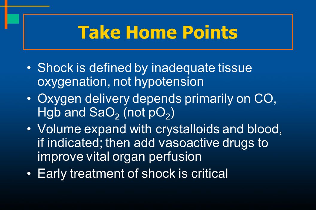 Take Home Points Shock is defined by inadequate tissue oxygenation, not hypotension. Oxygen delivery depends primarily on CO, Hgb and SaO2 (not pO2)