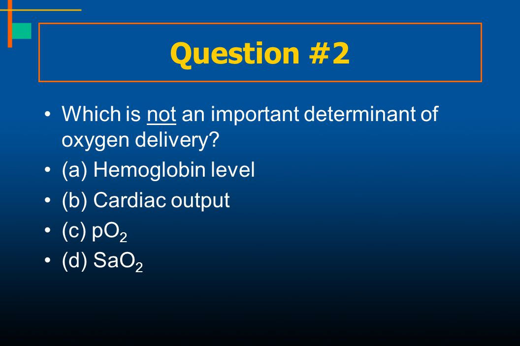 Question #2 Which is not an important determinant of oxygen delivery