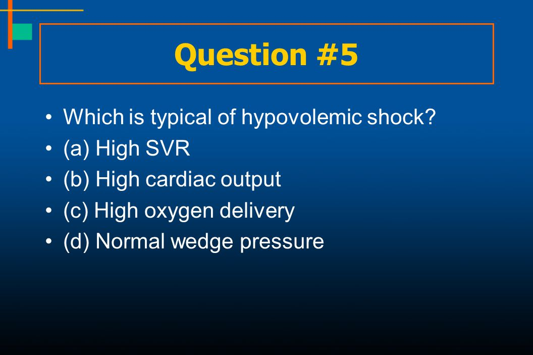 Question #5 Which is typical of hypovolemic shock (a) High SVR