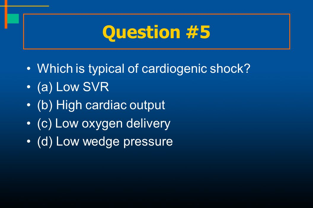Question #5 Which is typical of cardiogenic shock (a) Low SVR