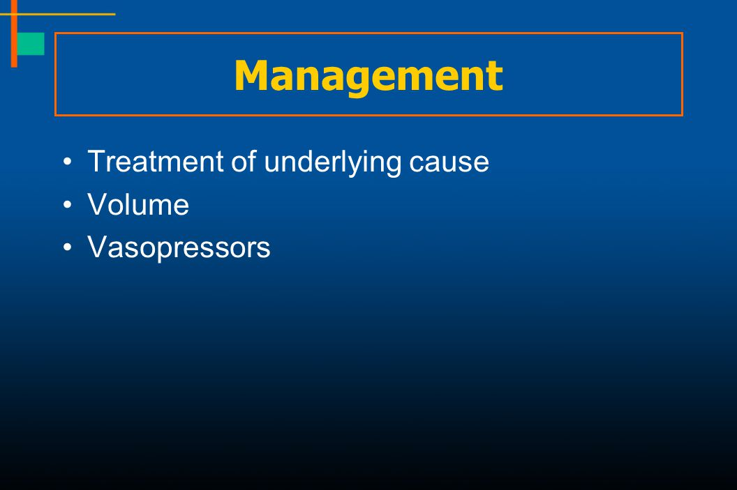 Management Treatment of underlying cause Volume Vasopressors