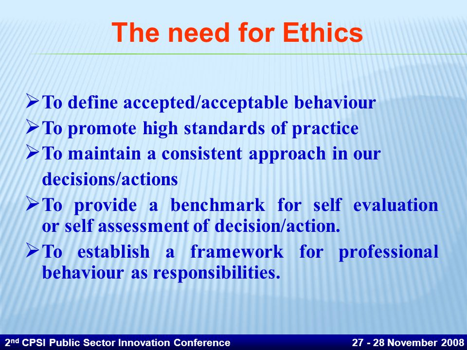 The need for Ethics To define accepted/acceptable behaviour