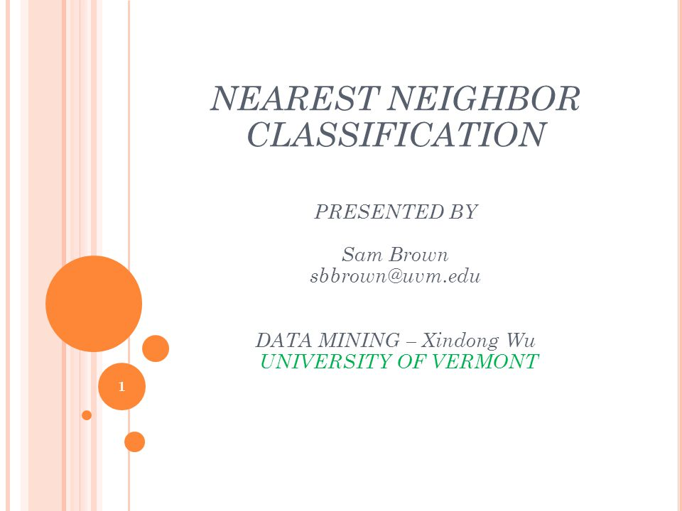 NEAREST NEIGHBOR CLASSIFICATION PRESENTED BY Sam Brown