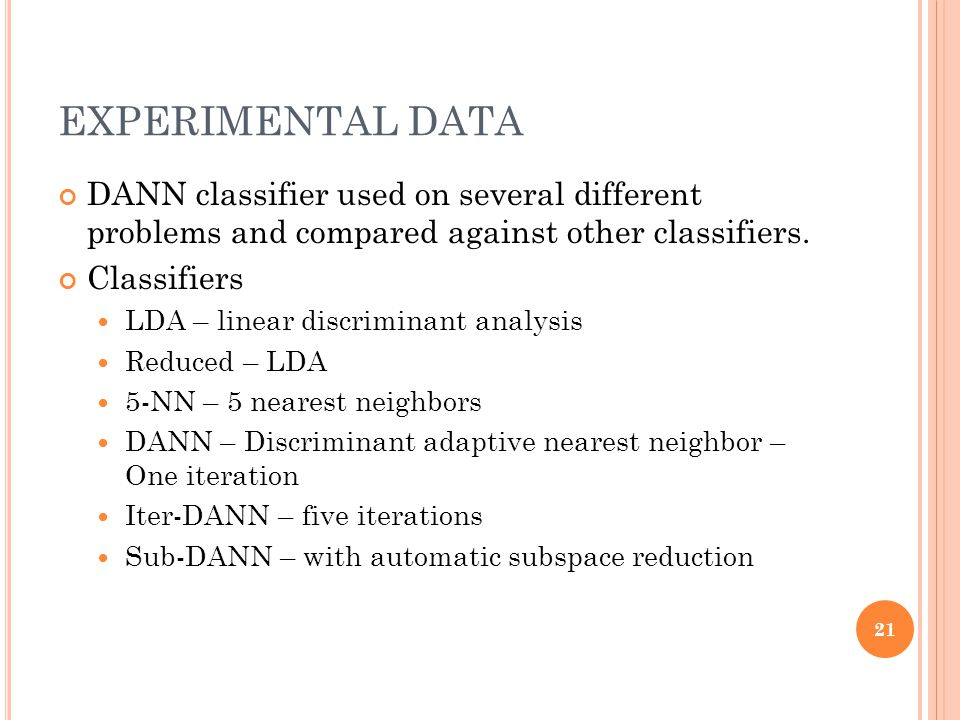 EXPERIMENTAL DATA DANN classifier used on several different problems and compared against other classifiers.