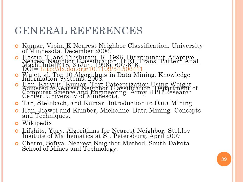GENERAL REFERENCES Kumar, Vipin. K Nearest Neighbor Classification. University of Minnesota. December 2006.