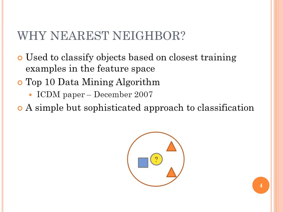 WHY NEAREST NEIGHBOR Used to classify objects based on closest training examples in the feature space.