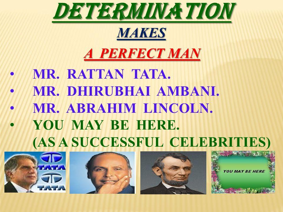 DETERMINATION MAKES A PERFECT MAN MR. RATTAN TATA.