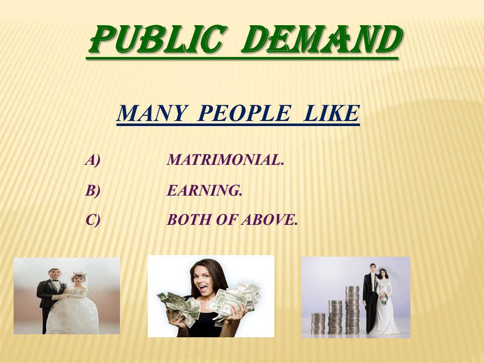 PUBLIC DEMAND MANY PEOPLE LIKE A) MATRIMONIAL. B) EARNING.