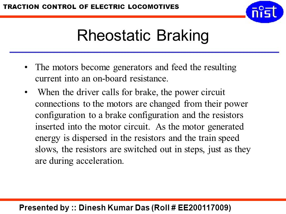 Rheostatic Braking The motors become generators and feed the resulting current into an on-board resistance.