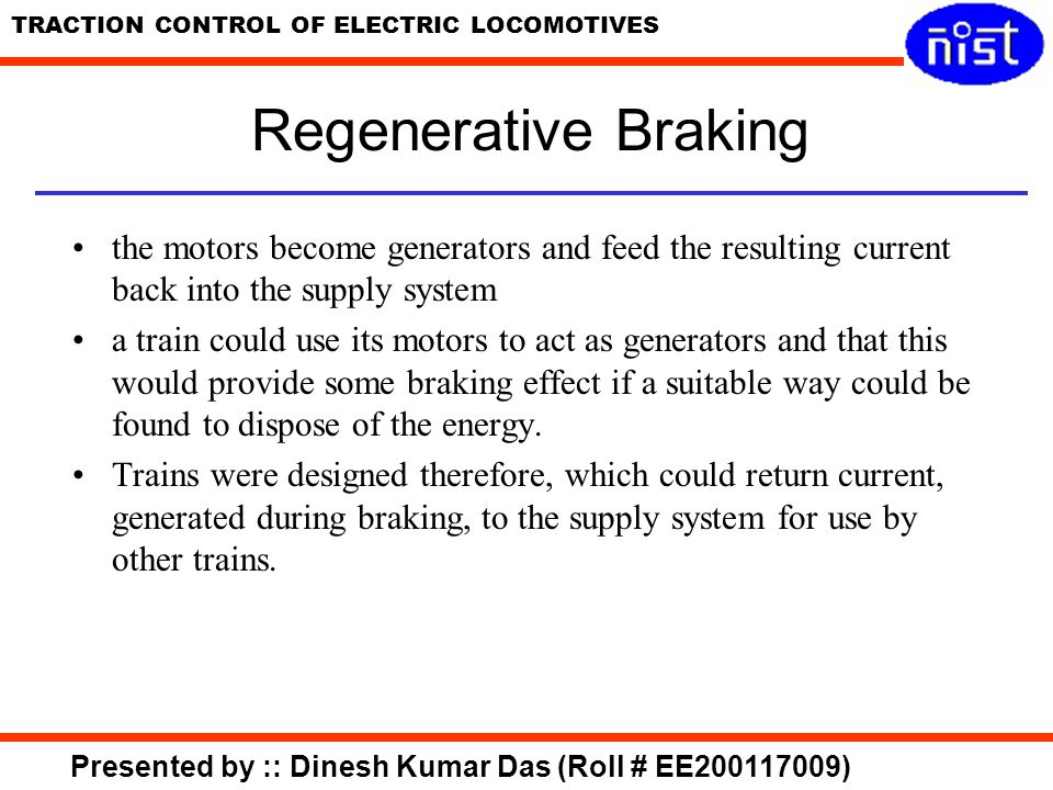 Regenerative Braking the motors become generators and feed the resulting current back into the supply system.
