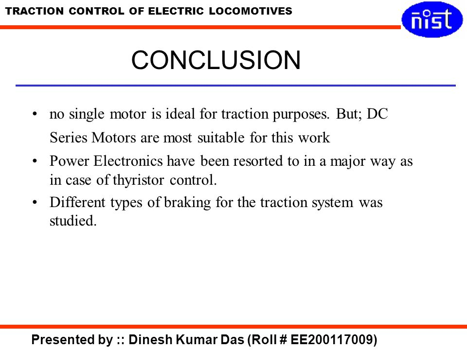 CONCLUSION no single motor is ideal for traction purposes. But; DC Series Motors are most suitable for this work.
