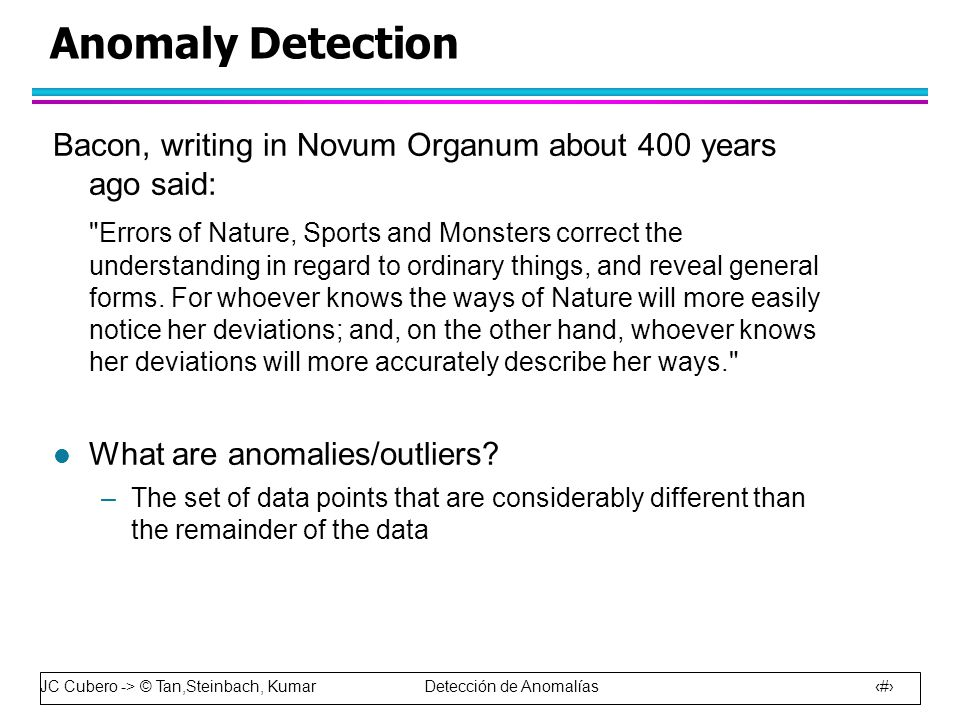 Anomaly Detection Bacon, writing in Novum Organum about 400 years ago said: