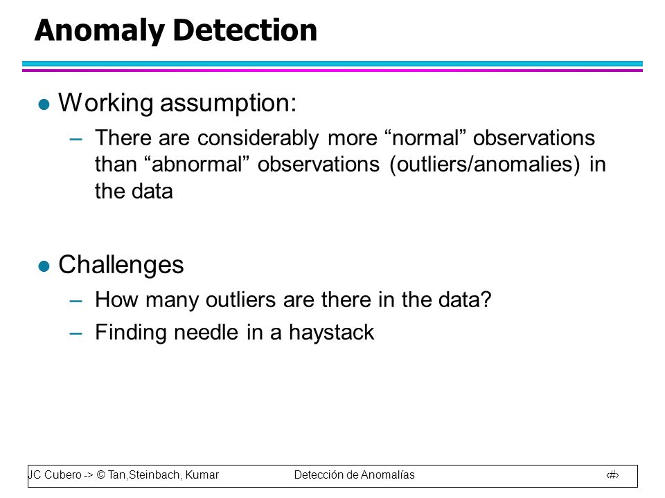 Anomaly Detection Working assumption: Challenges
