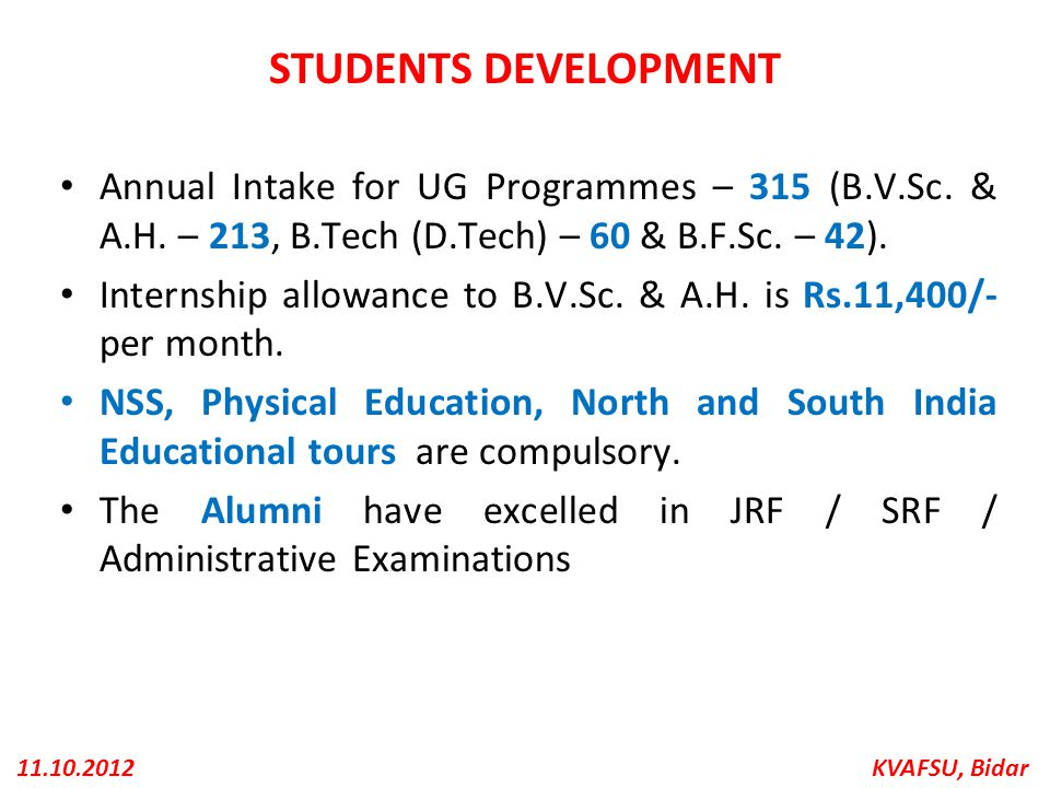 STUDENTS DEVELOPMENT Annual Intake for UG Programmes – 315 (B.V.Sc. & A.H. – 213, B.Tech (D.Tech) – 60 & B.F.Sc. – 42).
