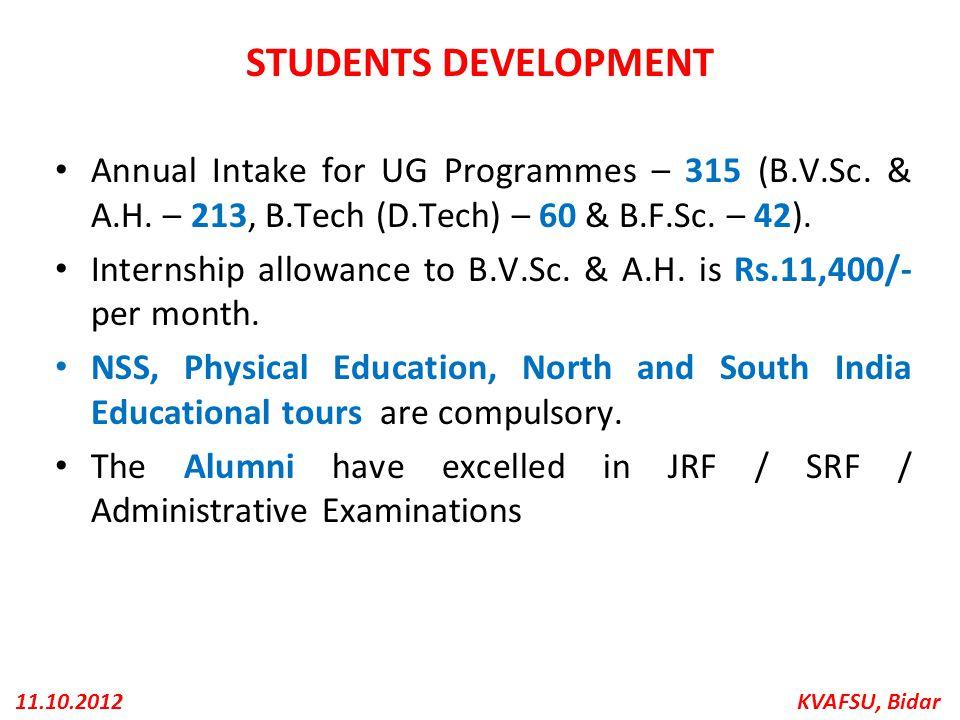 STUDENTS DEVELOPMENT Annual Intake for UG Programmes – 315 (B.V.Sc. & A.H. – 213, B.Tech (D.Tech) – 60 & B.F.Sc. – 42).