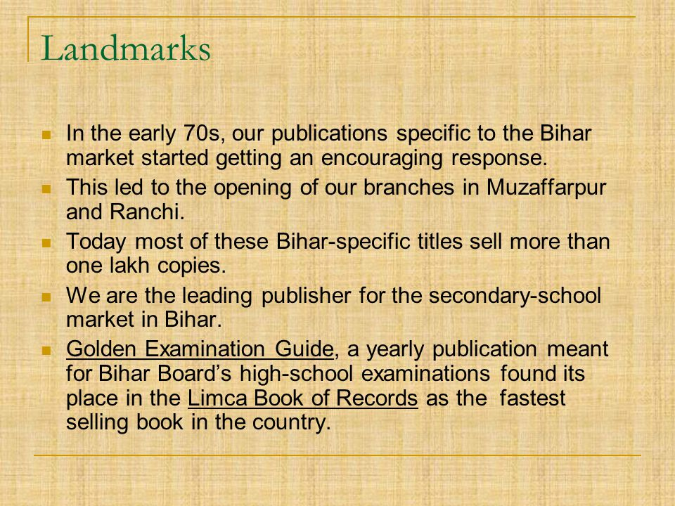 Landmarks In the early 70s, our publications specific to the Bihar market started getting an encouraging response.