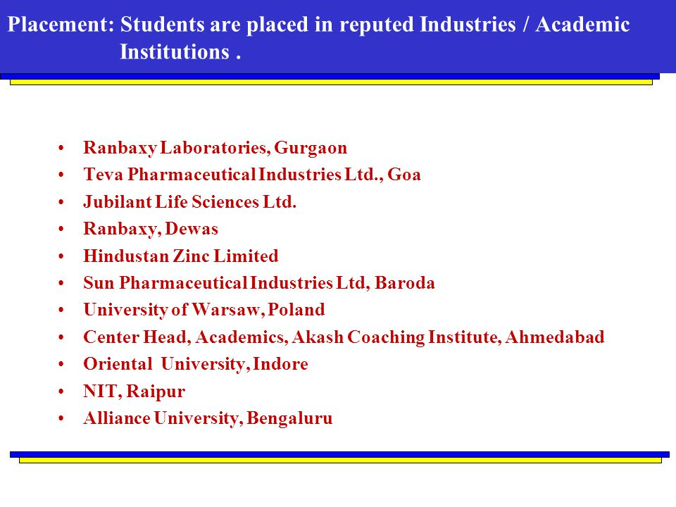 Placement: Students are placed in reputed Industries / Academic Institutions .