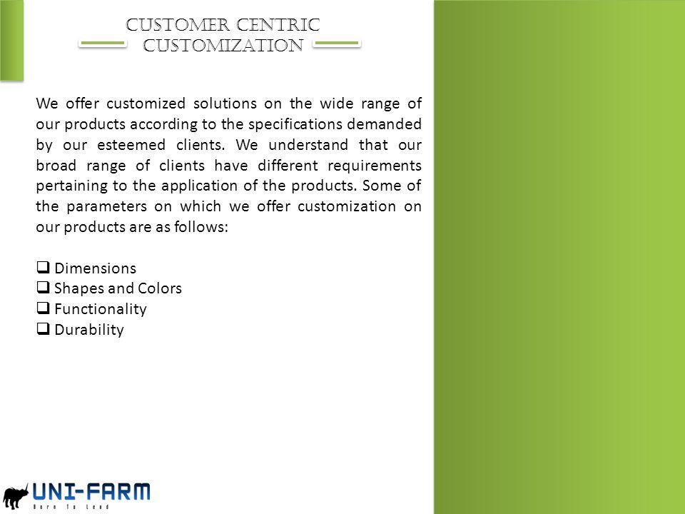 Customer centric customization.