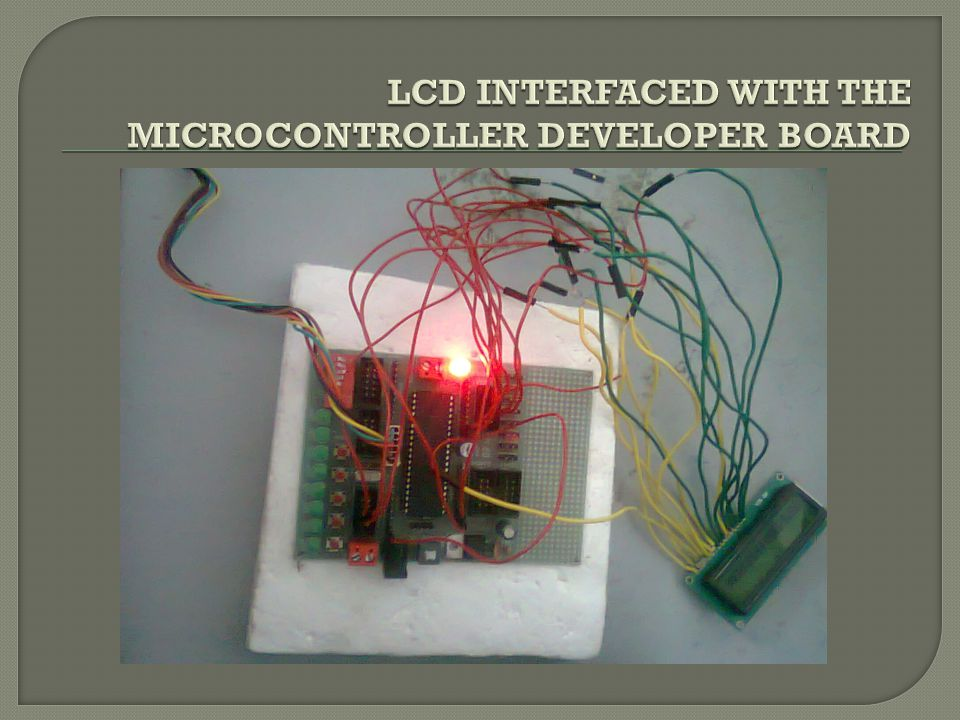 LCD INTERFACED WITH THE MICROCONTROLLER DEVELOPER BOARD