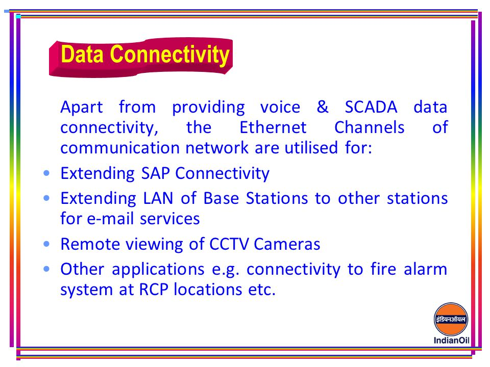 Data Connectivity Apart from providing voice & SCADA data connectivity, the Ethernet Channels of communication network are utilised for: