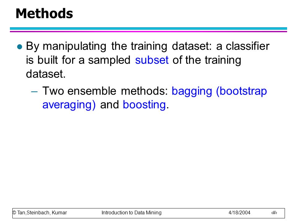 Methods By manipulating the training dataset: a classifier is built for a sampled subset of the training dataset.