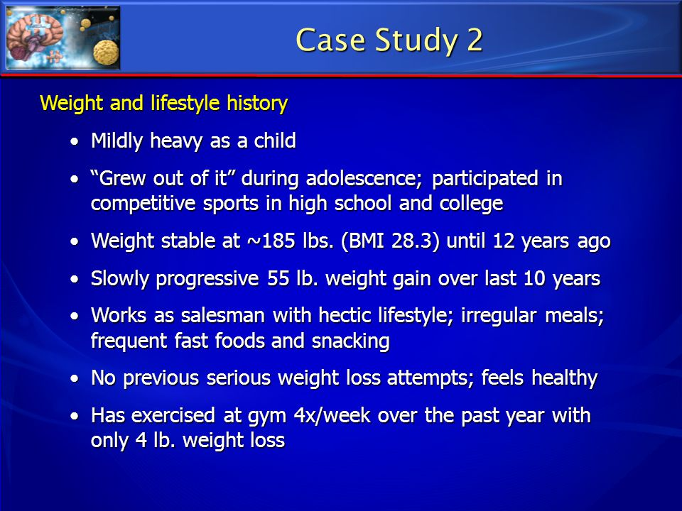 Case Study 2 Weight and lifestyle history Mildly heavy as a child