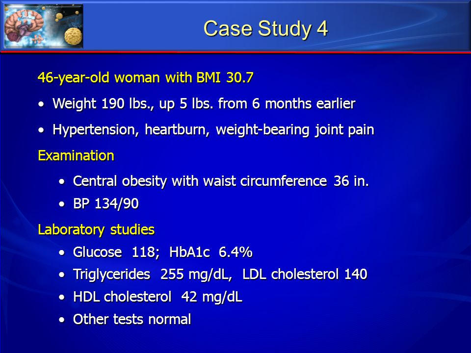 Case Study 4 46-year-old woman with BMI 30.7
