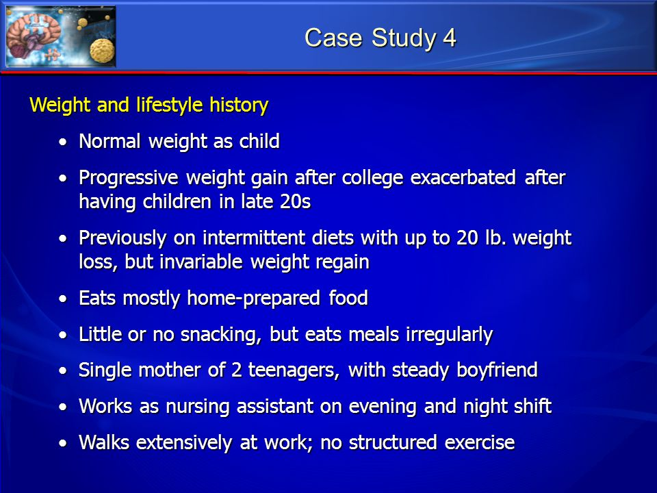 Case Study 4 Weight and lifestyle history Normal weight as child