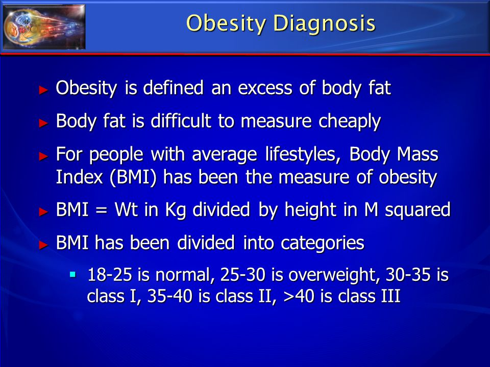 Obesity Diagnosis Obesity is defined an excess of body fat