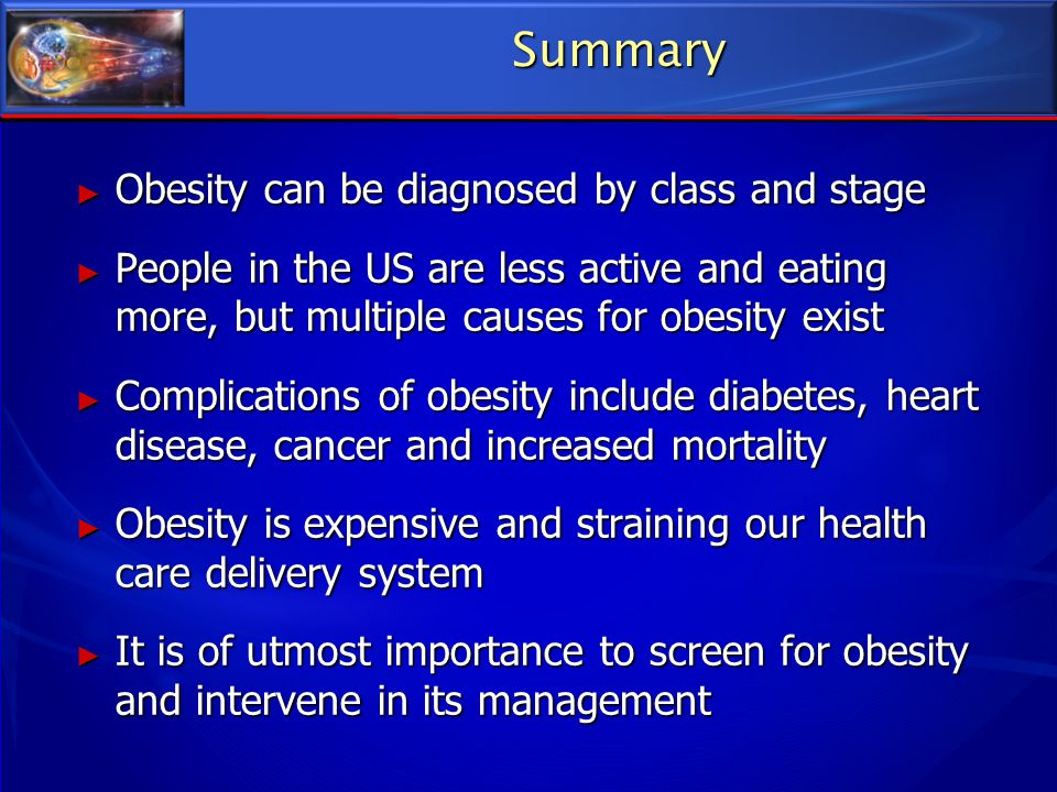 Summary Obesity can be diagnosed by class and stage