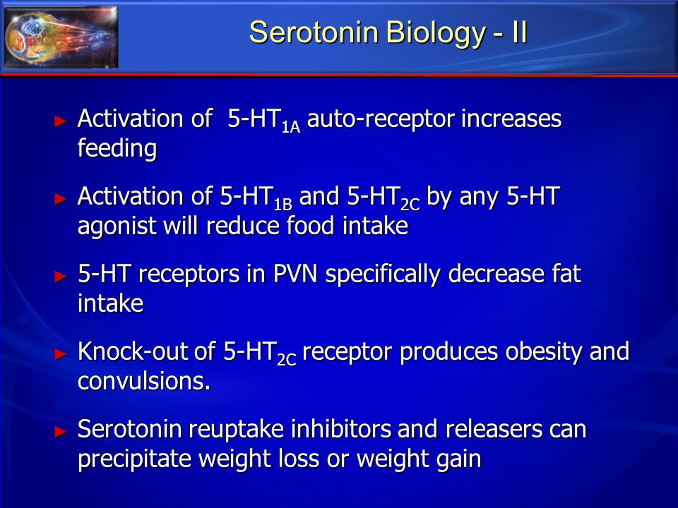 Serotonin Biology - II Activation of 5-HT1A auto-receptor increases feeding.