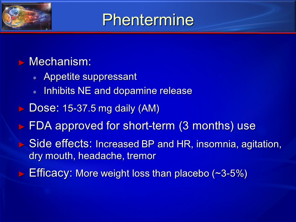 Phentermine Mechanism: Dose: 15-37.5 mg daily (AM)