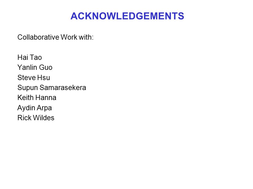 ACKNOWLEDGEMENTS Collaborative Work with: Hai Tao Yanlin Guo Steve Hsu